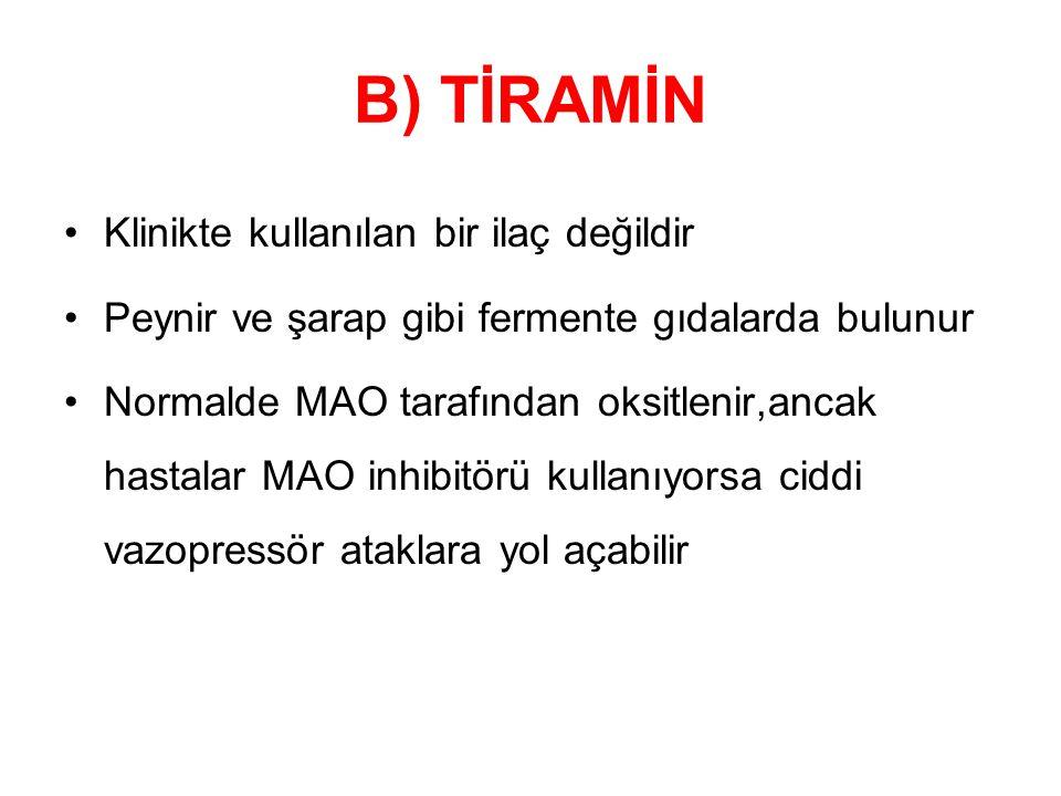 B) TİRAMİN Klinikte kullanılan bir ilaç değildir