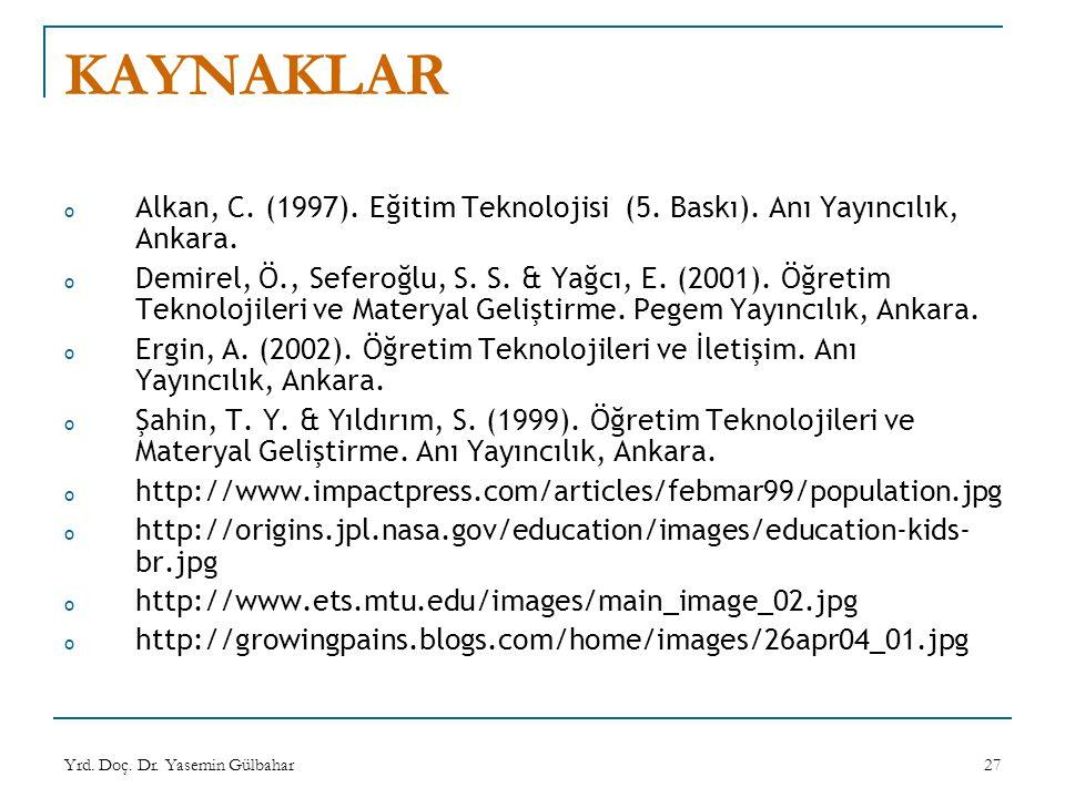 KAYNAKLAR Alkan, C. (1997). Eğitim Teknolojisi (5. Baskı). Anı Yayıncılık, Ankara.