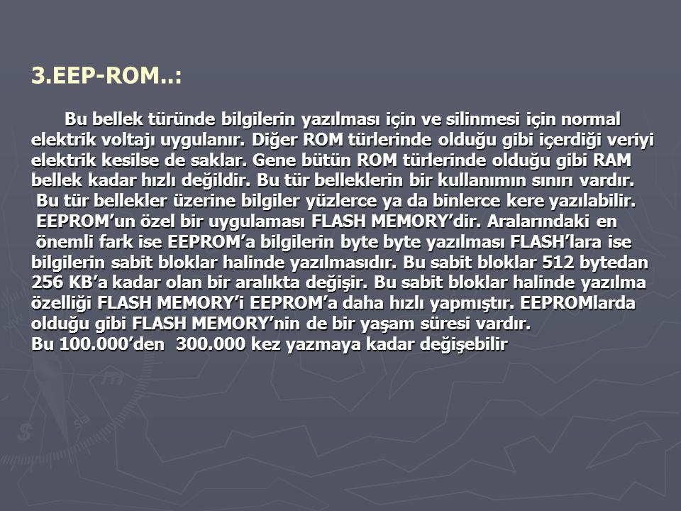 3.EEP-ROM..: Bu bellek türünde bilgilerin yazılması için ve silinmesi için normal.