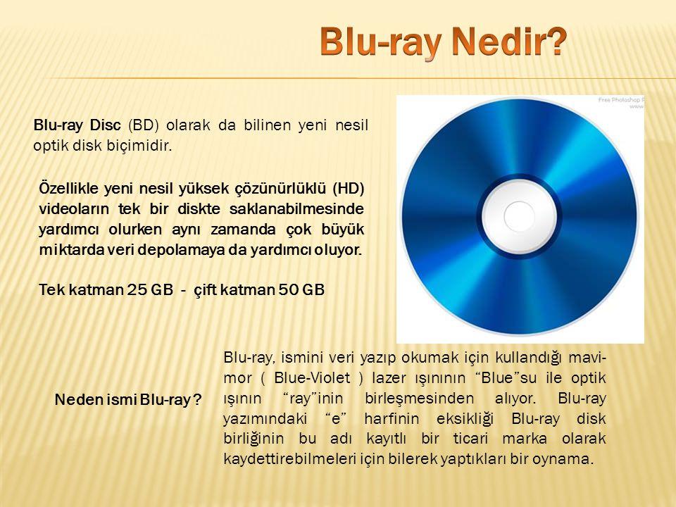 Blu-ray Nedir Blu-ray Disc (BD) olarak da bilinen yeni nesil optik disk biçimidir.