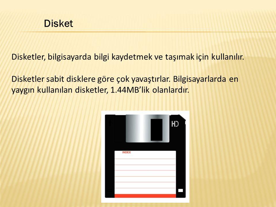 Disket Disketler, bilgisayarda bilgi kaydetmek ve taşımak için kullanılır.