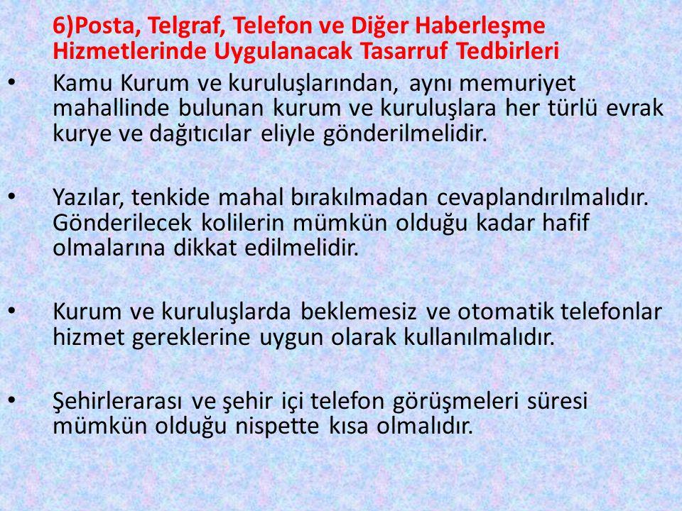 6)Posta, Telgraf, Telefon ve Diğer Haberleşme Hizmetlerinde Uygulanacak Tasarruf Tedbirleri