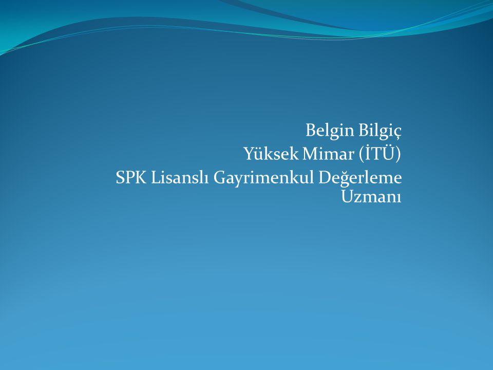 Belgin Bilgiç Yüksek Mimar (İTÜ) SPK Lisanslı Gayrimenkul Değerleme Uzmanı