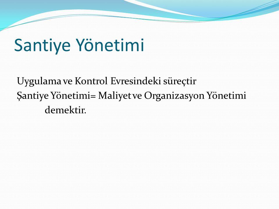 Santiye Yönetimi Uygulama ve Kontrol Evresindeki süreçtir Şantiye Yönetimi= Maliyet ve Organizasyon Yönetimi demektir.