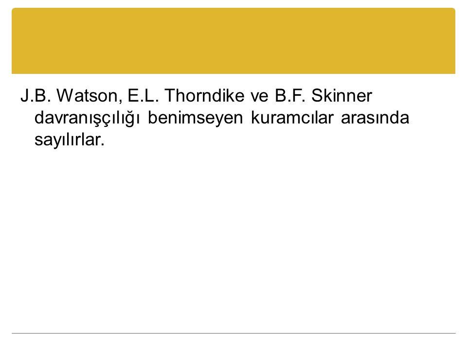 J. B. Watson, E. L. Thorndike ve B. F
