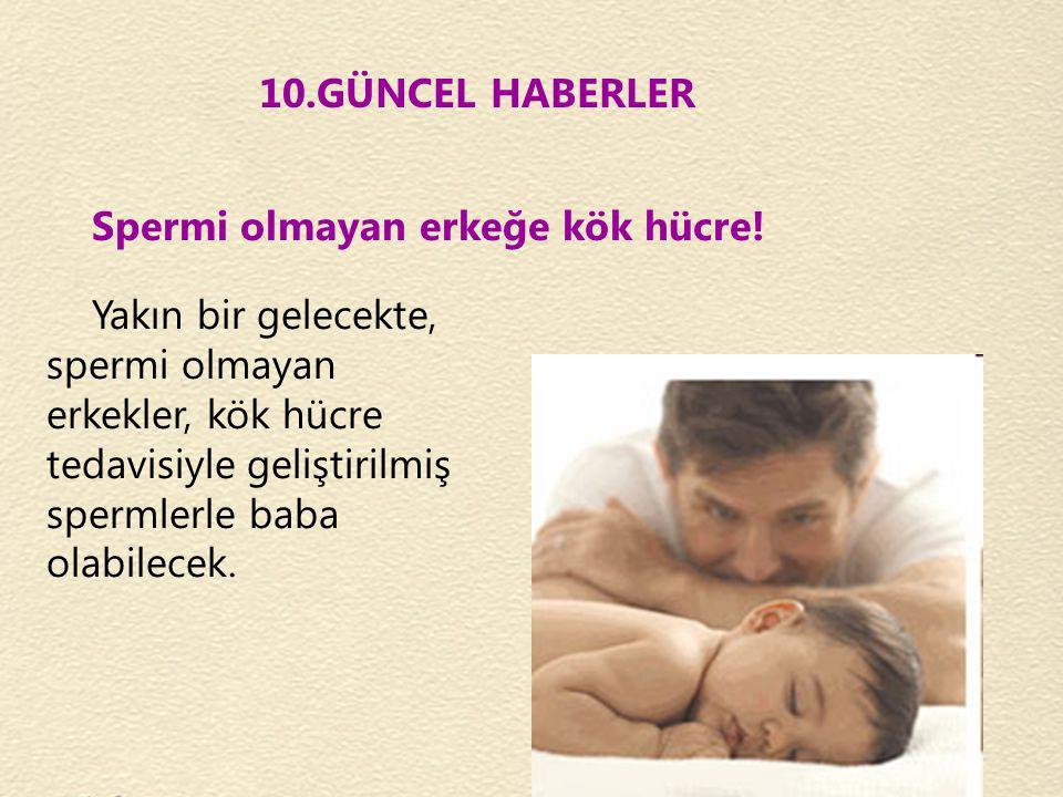 10.GÜNCEL HABERLER Spermi olmayan erkeğe kök hücre!