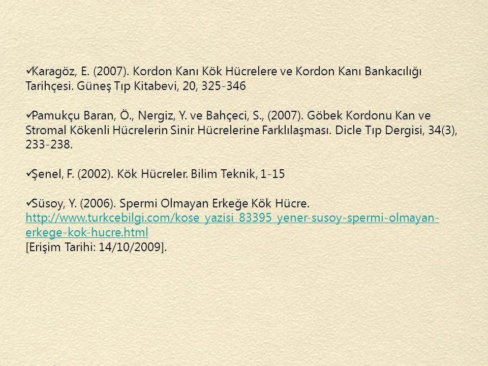 Karagöz, E. (2007). Kordon Kanı Kök Hücrelere ve Kordon Kanı Bankacılığı Tarihçesi. Güneş Tıp Kitabevi, 20, 325-346