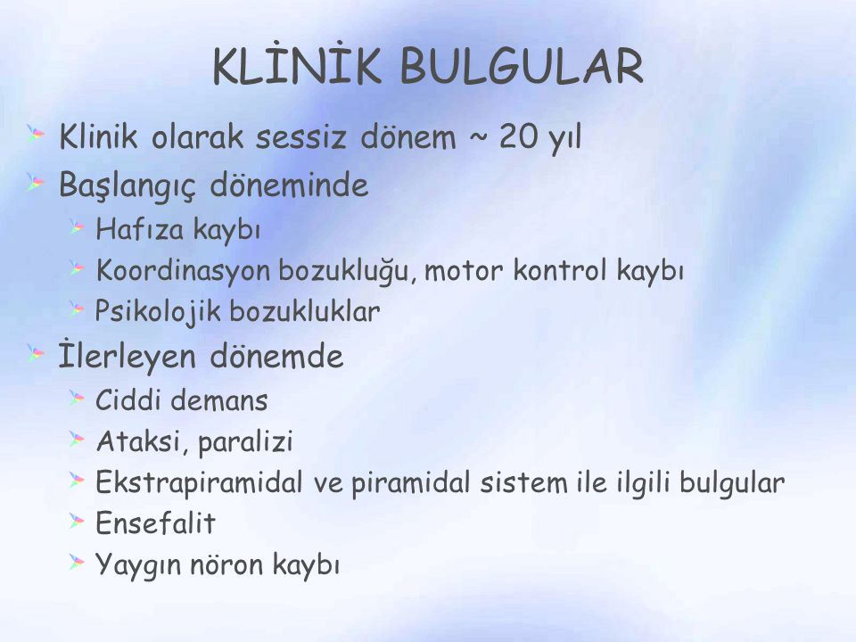 KLİNİK BULGULAR Klinik olarak sessiz dönem ~ 20 yıl