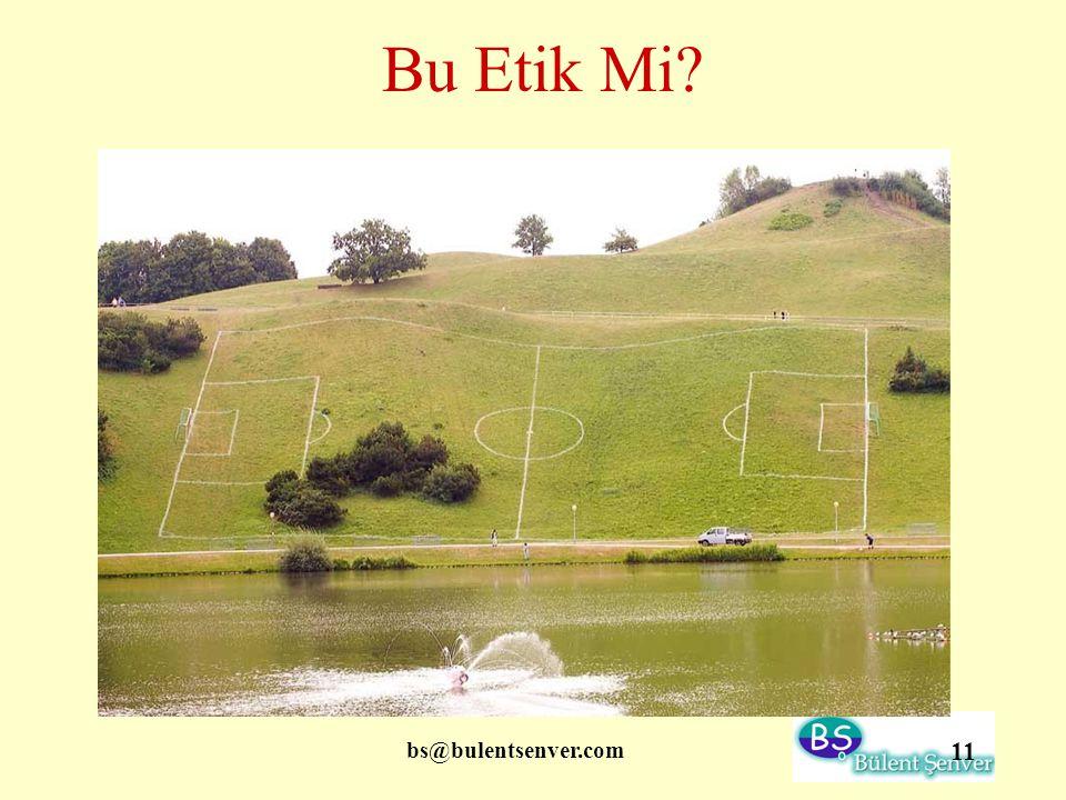 Bu Etik Mi bs@bulentsenver.com