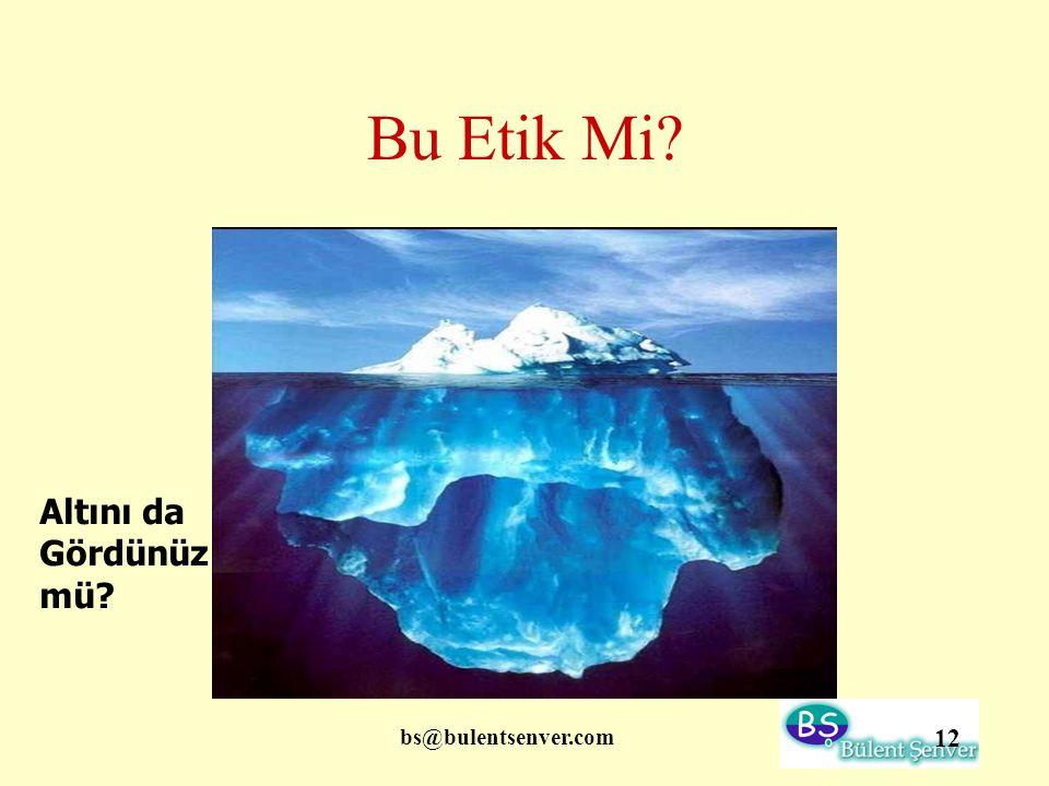 Bu Etik Mi Altını da Gördünüz mü bs@bulentsenver.com
