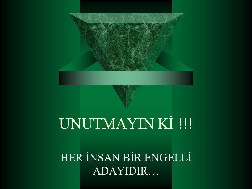 HER İNSAN BİR ENGELLİ ADAYIDIR…