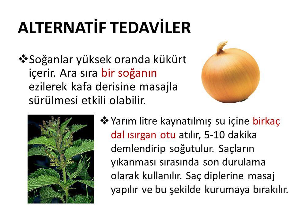 ALTERNATİF TEDAVİLER Soğanlar yüksek oranda kükürt içerir. Ara sıra bir soğanın ezilerek kafa derisine masajla sürülmesi etkili olabilir.