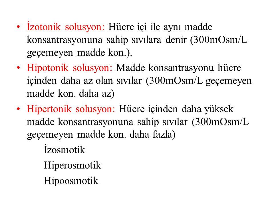 İzotonik solusyon: Hücre içi ile aynı madde konsantrasyonuna sahip sıvılara denir (300mOsm/L geçemeyen madde kon.).