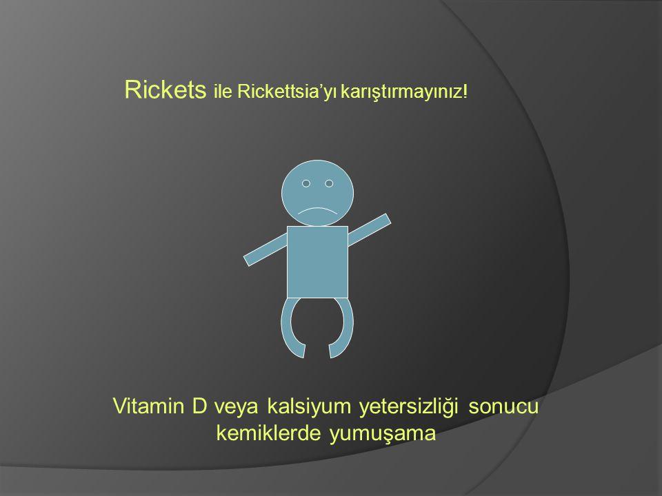 Rickets ile Rickettsia'yı karıştırmayınız!