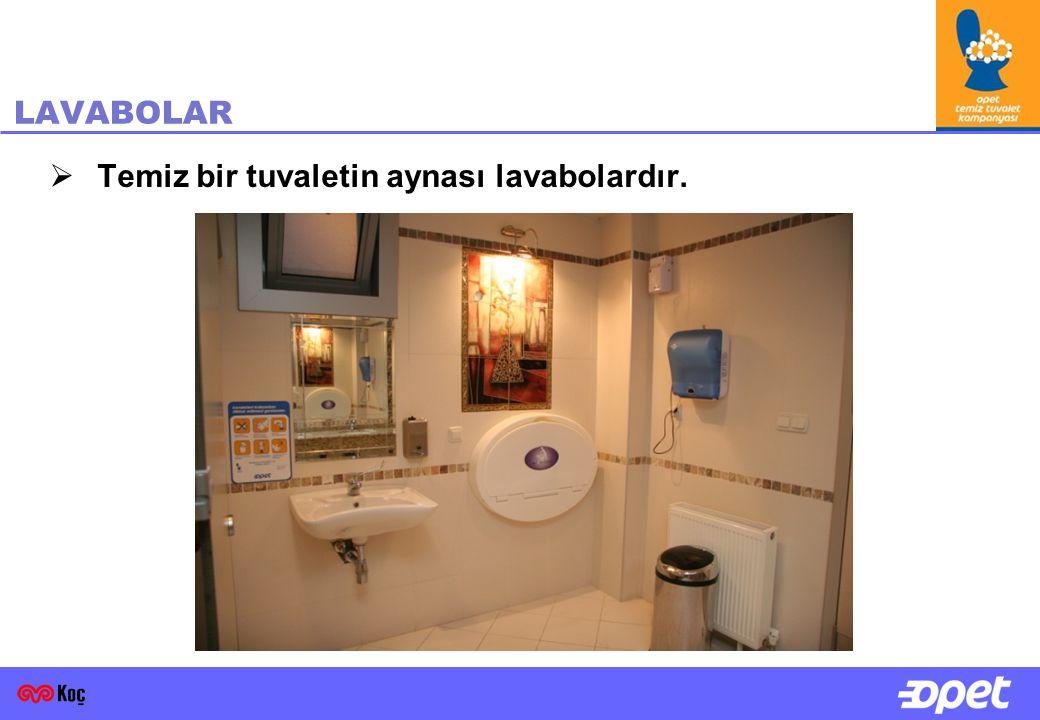 LAVABOLAR Temiz bir tuvaletin aynası lavabolardır.