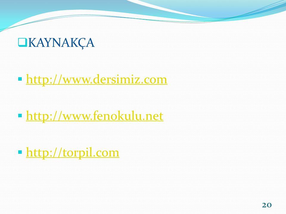 KAYNAKÇA http://www.dersimiz.com http://www.fenokulu.net http://torpil.com
