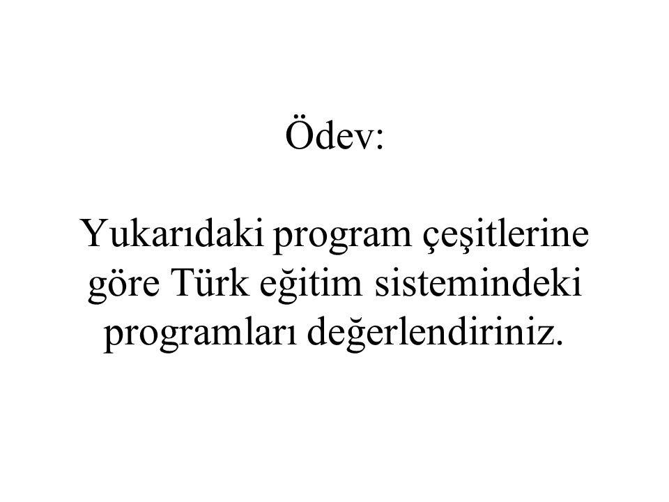 Ödev: Yukarıdaki program çeşitlerine göre Türk eğitim sistemindeki programları değerlendiriniz.