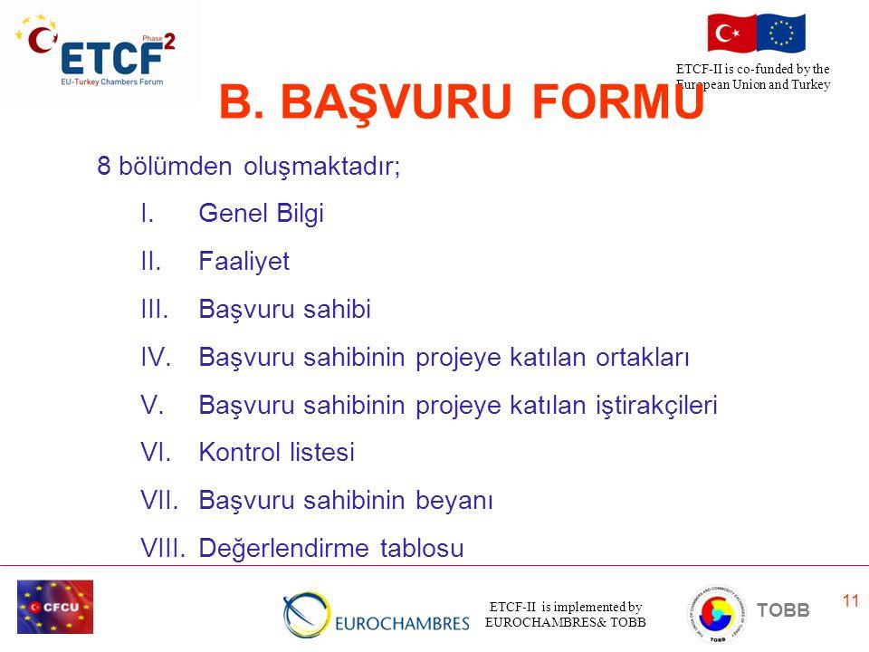 B. BAŞVURU FORMU 8 bölümden oluşmaktadır; Genel Bilgi Faaliyet
