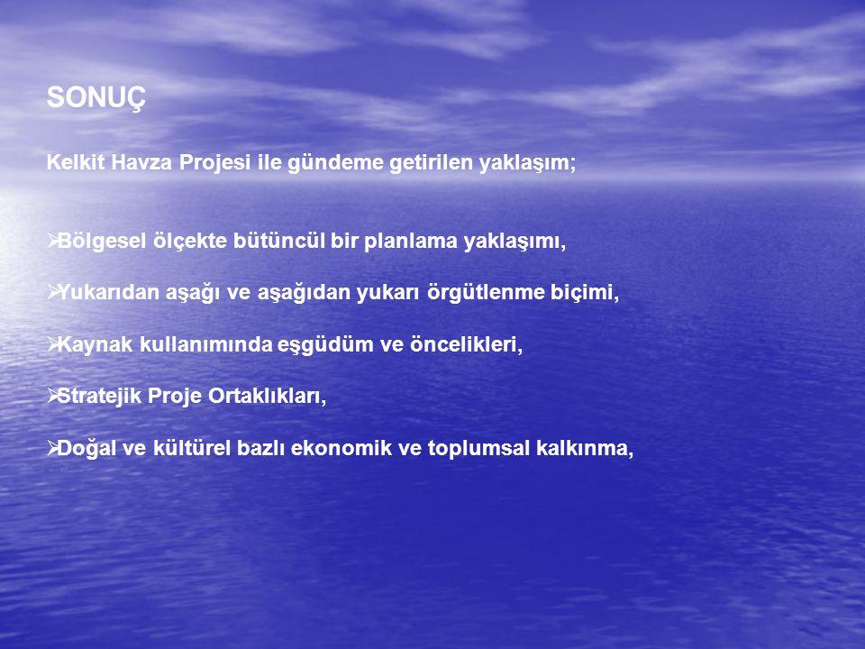 SONUÇ Kelkit Havza Projesi ile gündeme getirilen yaklaşım;