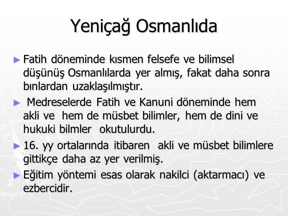 Yeniçağ Osmanlıda Fatih döneminde kısmen felsefe ve bilimsel düşünüş Osmanlılarda yer almış, fakat daha sonra bınlardan uzaklaşılmıştır.