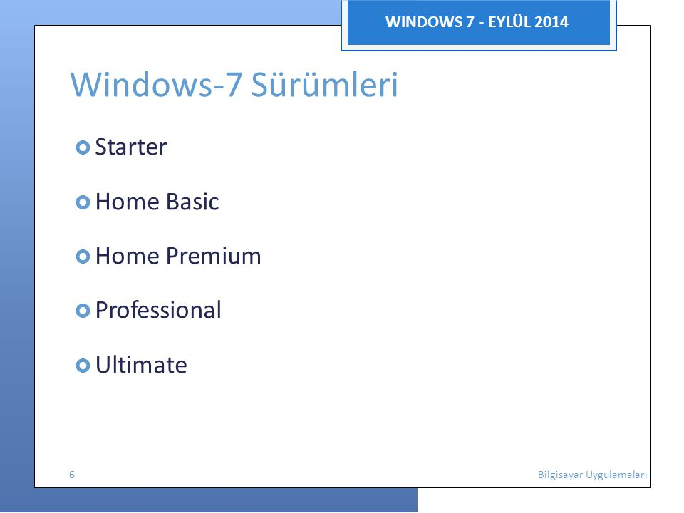 Windows-7 Sürümleri WINDOWS 7 - EYLÜL 2014  Starter  Home Basic