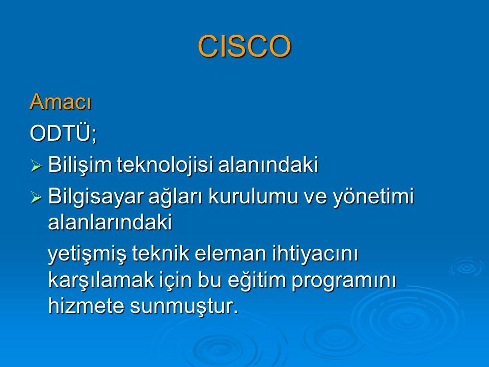 CISCO Amacı ODTÜ; Bilişim teknolojisi alanındaki