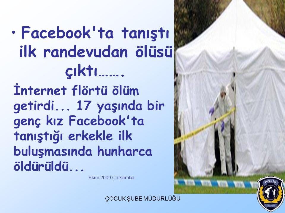Facebook ta tanıştı ilk randevudan ölüsü çıktı…….