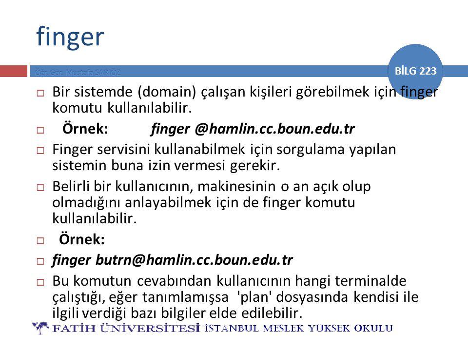 finger Bir sistemde (domain) çalışan kişileri görebilmek için finger komutu kullanılabilir. Örnek: finger @hamlin.cc.boun.edu.tr.