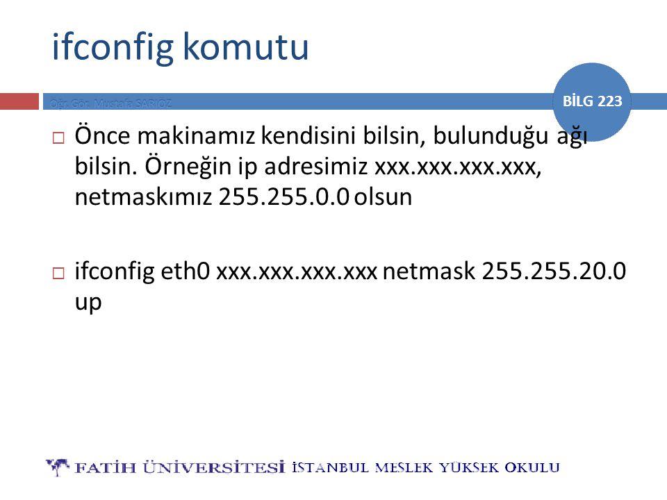 ifconfig komutu Önce makinamız kendisini bilsin, bulunduğu ağı bilsin. Örneğin ip adresimiz xxx.xxx.xxx.xxx, netmaskımız 255.255.0.0 olsun.
