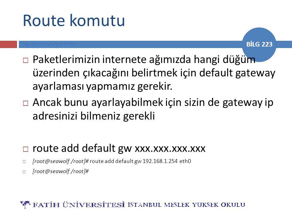 Route komutu Paketlerimizin internete ağımızda hangi düğüm üzerinden çıkacağını belirtmek için default gateway ayarlaması yapmamız gerekir.