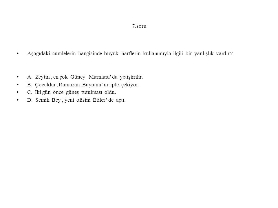 7.soru Aşağıdaki cümlelerin hangisinde büyük harflerin kullanımıyla ilgili bir yanlışlık vardır