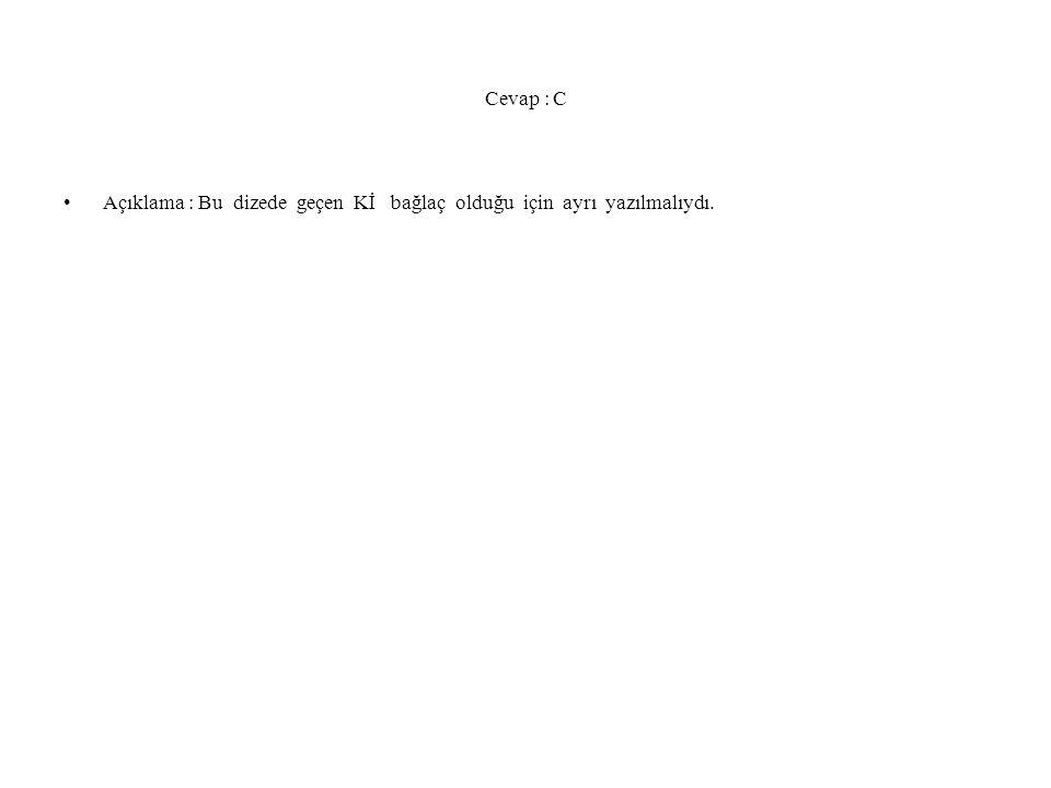 Cevap : C Açıklama : Bu dizede geçen Kİ bağlaç olduğu için ayrı yazılmalıydı.