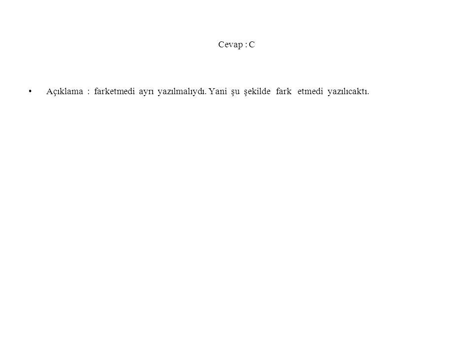 Cevap : C Açıklama : farketmedi ayrı yazılmalıydı.