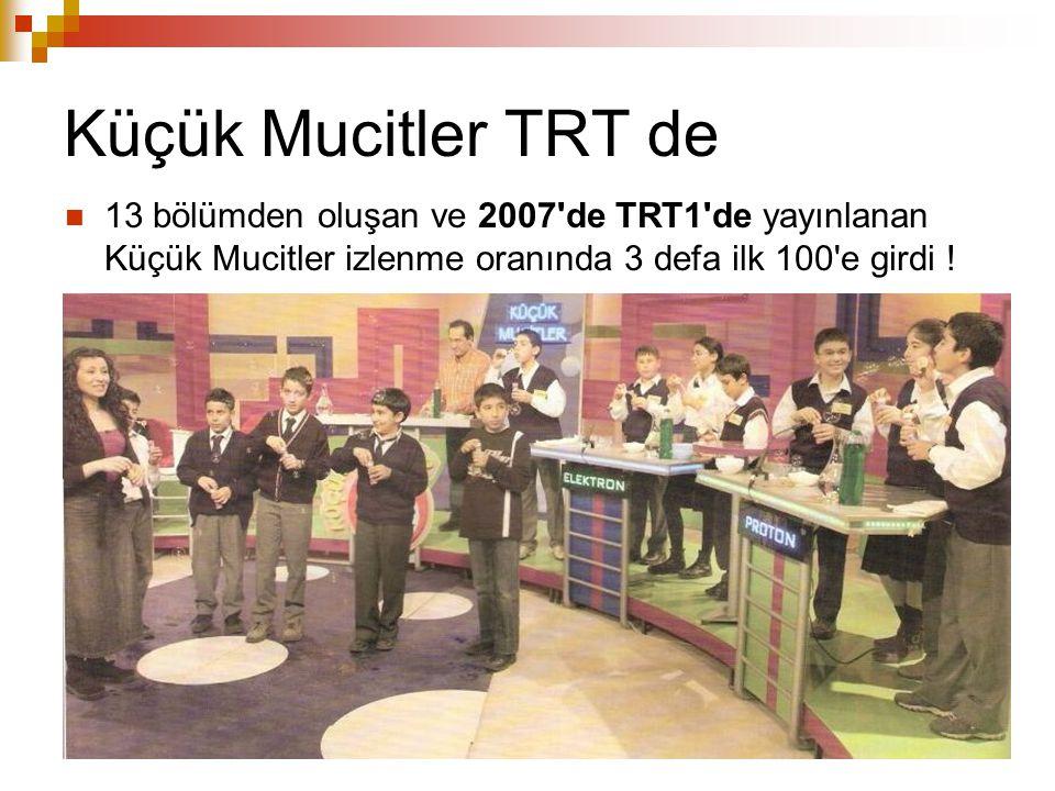 Küçük Mucitler TRT de 13 bölümden oluşan ve 2007 de TRT1 de yayınlanan Küçük Mucitler izlenme oranında 3 defa ilk 100 e girdi !