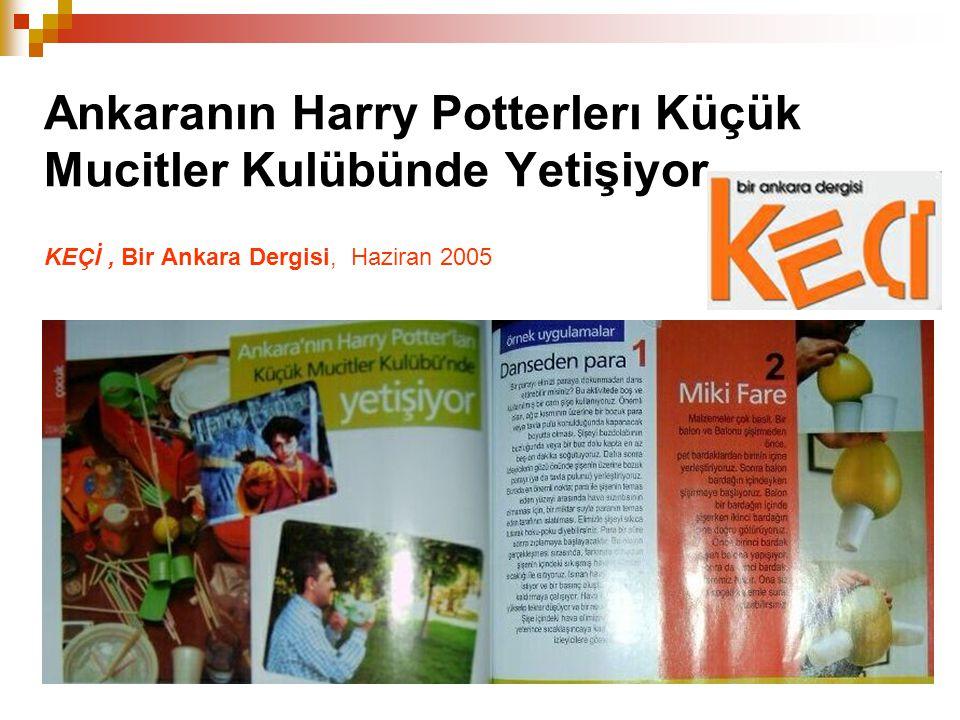 Ankaranın Harry Potterlerı Küçük Mucitler Kulübünde Yetişiyor KEÇİ , Bir Ankara Dergisi, Haziran 2005