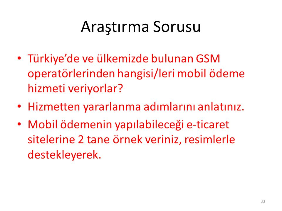 Araştırma Sorusu Türkiye'de ve ülkemizde bulunan GSM operatörlerinden hangisi/leri mobil ödeme hizmeti veriyorlar