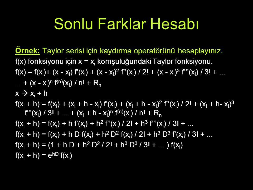 Sonlu Farklar Hesabı Örnek: Taylor serisi için kaydırma operatörünü hesaplayınız. f(x) fonksiyonu için x = xi komşuluğundaki Taylor fonksiyonu,