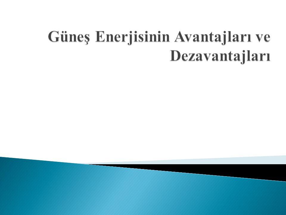Güneş Enerjisinin Avantajları ve Dezavantajları