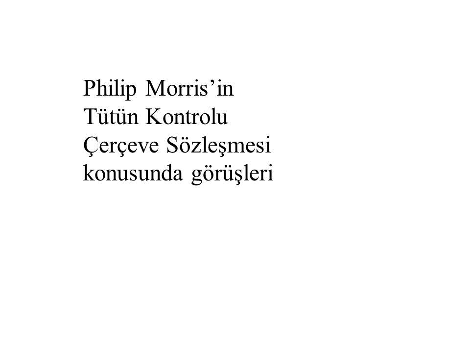 Philip Morris'in Tütün Kontrolu Çerçeve Sözleşmesi konusunda görüşleri