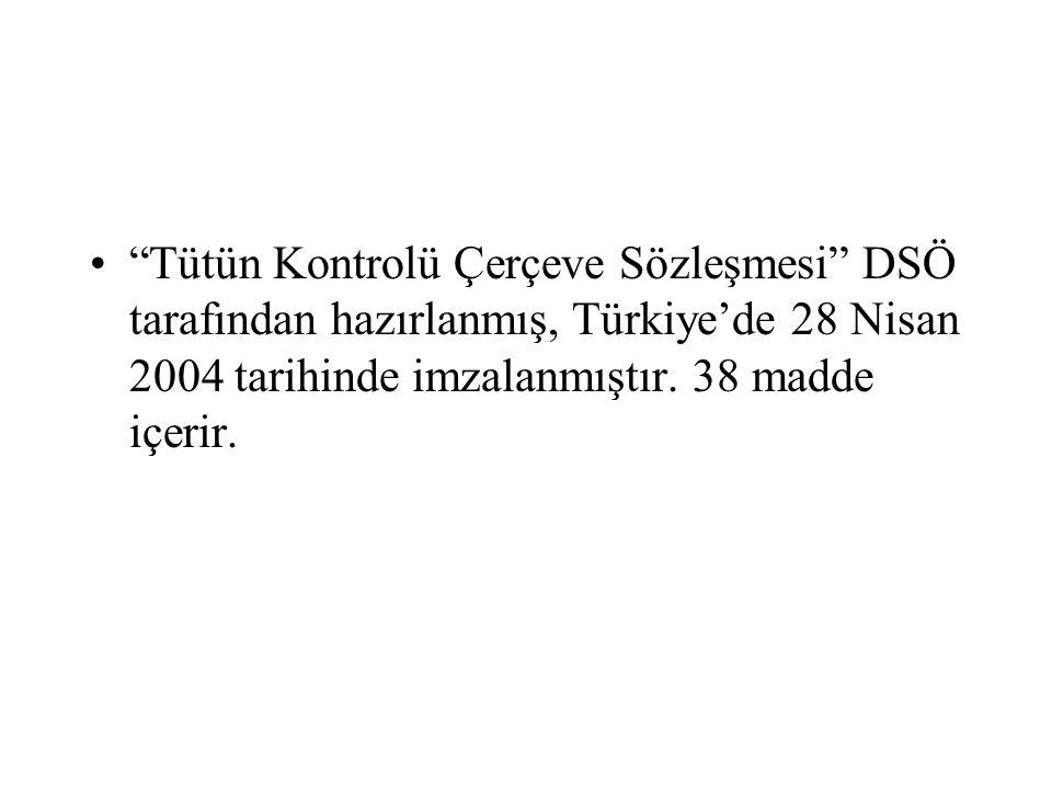 Tütün Kontrolü Çerçeve Sözleşmesi DSÖ tarafından hazırlanmış, Türkiye'de 28 Nisan 2004 tarihinde imzalanmıştır.