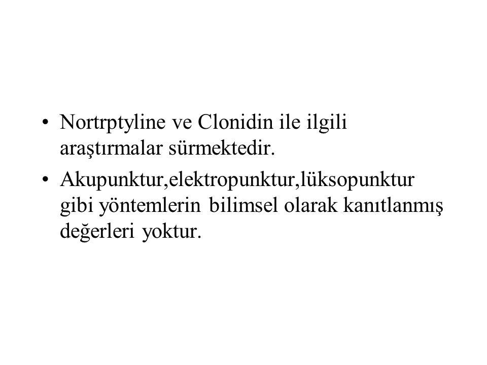 Nortrptyline ve Clonidin ile ilgili araştırmalar sürmektedir.