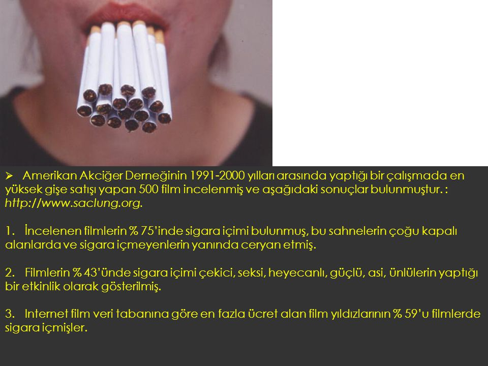 Ø Amerikan Akciğer Derneğinin 1991-2000 yılları arasında yaptığı bir çalışmada en yüksek gişe satışı yapan 500 film incelenmiş ve aşağıdaki sonuçlar bulunmuştur. : http://www.saclung.org.