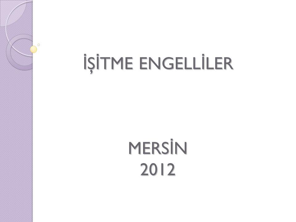 İŞİTME ENGELLİLER MERSİN 2012
