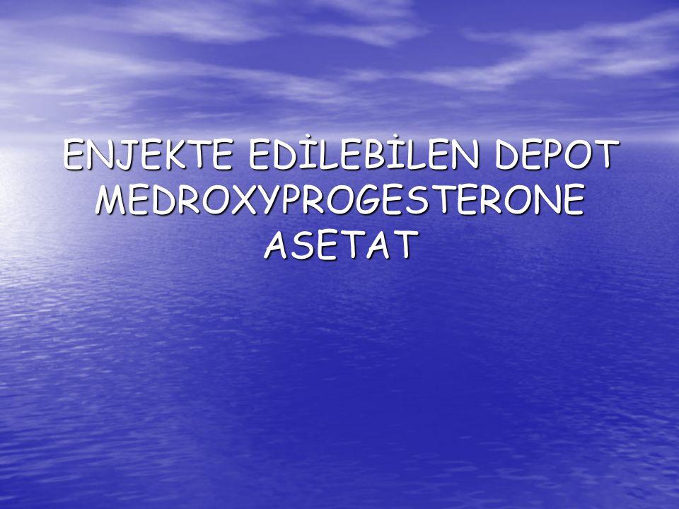 ENJEKTE EDİLEBİLEN DEPOT MEDROXYPROGESTERONE ASETAT