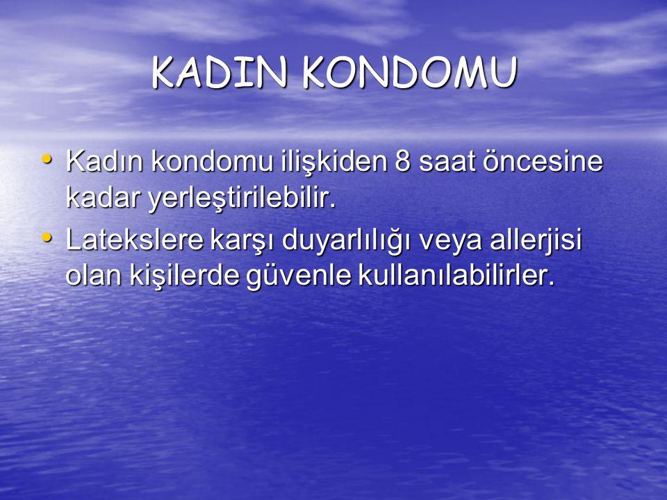 KADIN KONDOMU Kadın kondomu ilişkiden 8 saat öncesine kadar yerleştirilebilir.