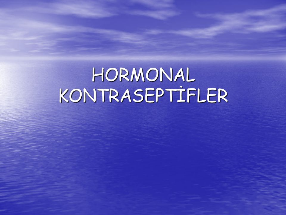 HORMONAL KONTRASEPTİFLER