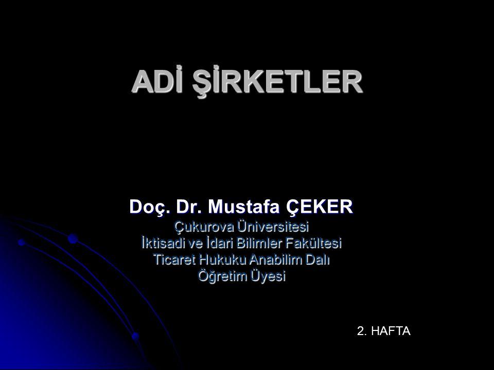 ADİ ŞİRKETLER Doç. Dr. Mustafa ÇEKER Çukurova Üniversitesi