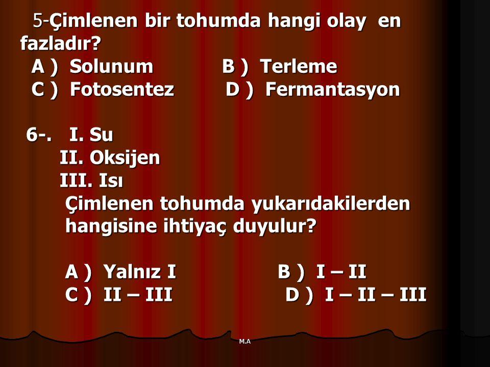 5-Çimlenen bir tohumda hangi olay en fazladır A ) Solunum B ) Terleme