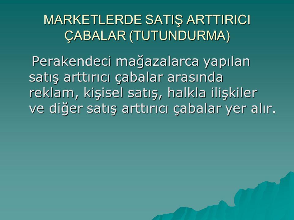 MARKETLERDE SATIŞ ARTTIRICI ÇABALAR (TUTUNDURMA)