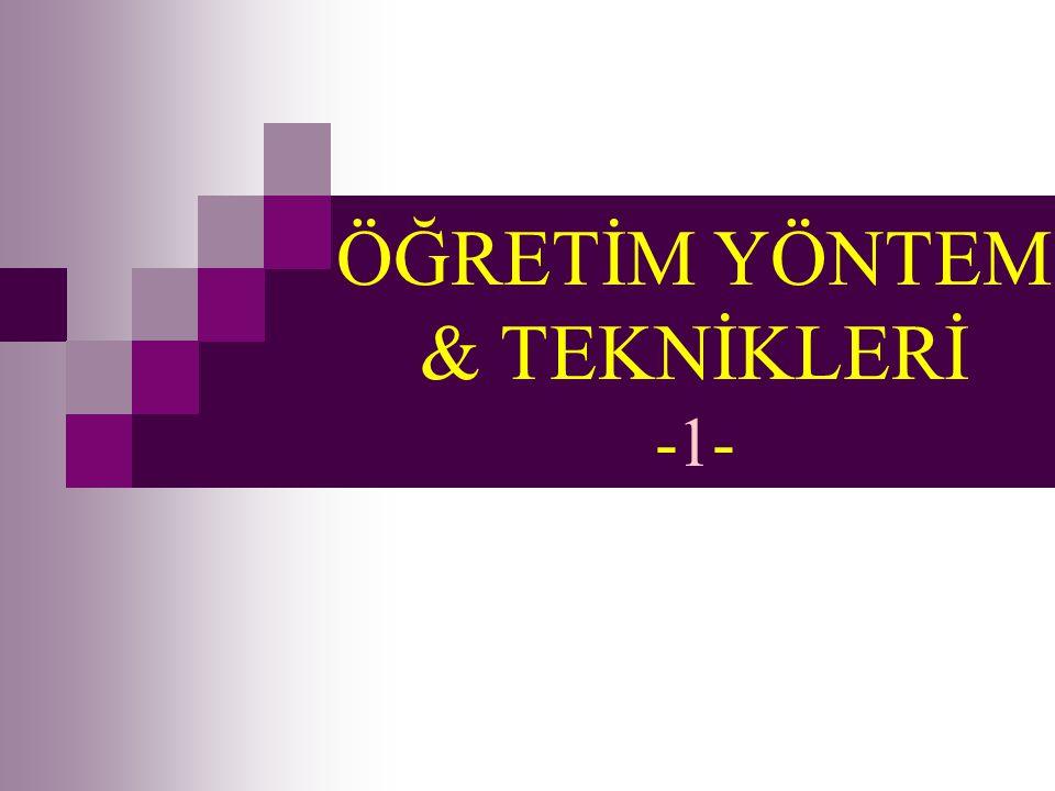 ÖĞRETİM YÖNTEM & TEKNİKLERİ -1-